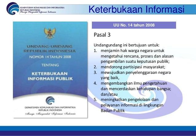 Keterbukaan Informasi           UU No. 14 tahun 2008 Pasal 3 Undangundang ini bertujuan untuk: 1. menjamin hak warga negar...