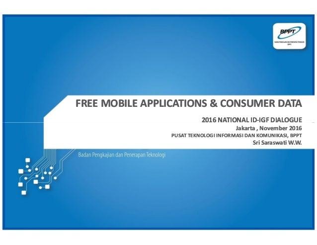 FREE MOBILE APPLICATIONS & CONSUMER DATAFREE MOBILE APPLICATIONS & CONSUMER DATA 2016 NATIONAL ID2016 NATIONAL ID--IGF DIA...