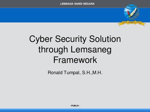 LEMBAGA SANDI NEGARA - PUBLIK - Cyber Security Solution through Lemsaneg Framework Ronald Tumpal, S.H.,M.H.