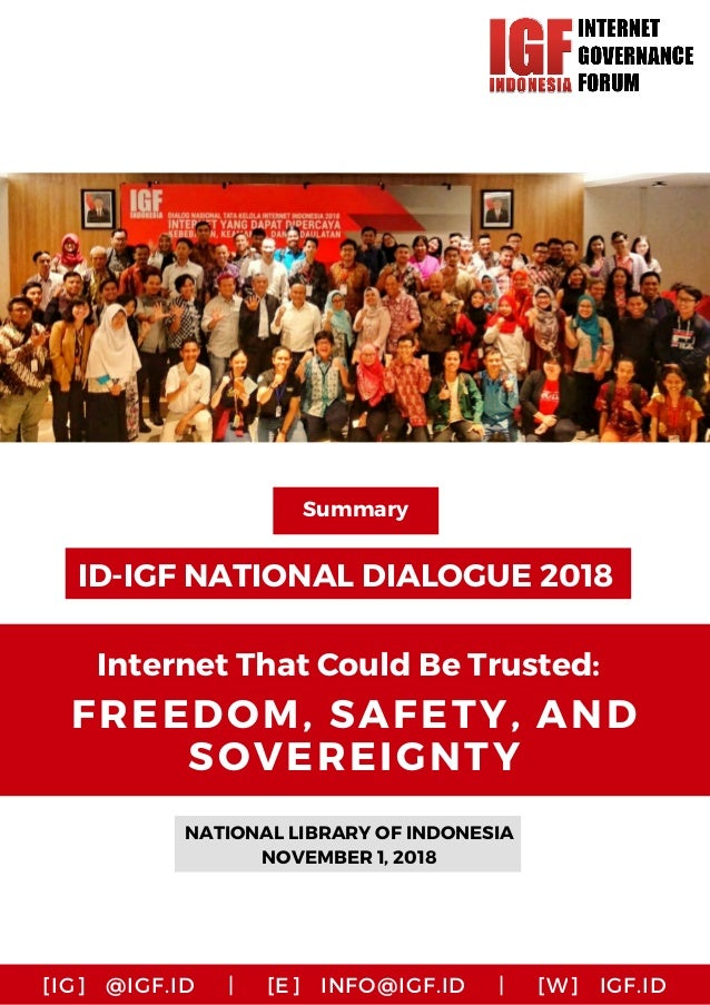 ID-IGF NATIONAL DIALOGUE 2018 NATIONAL LIBRARY OF INDONESIA NOVEMBER 1, 2018 Summary Internet That Could Be Trusted: FREED...