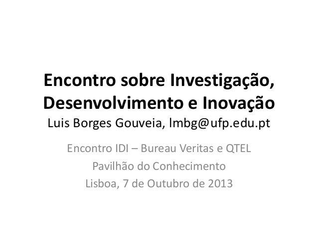 Encontro sobre Investigação, Desenvolvimento e Inovação Luis Borges Gouveia, lmbg@ufp.edu.pt Encontro IDI – Bureau Veritas...