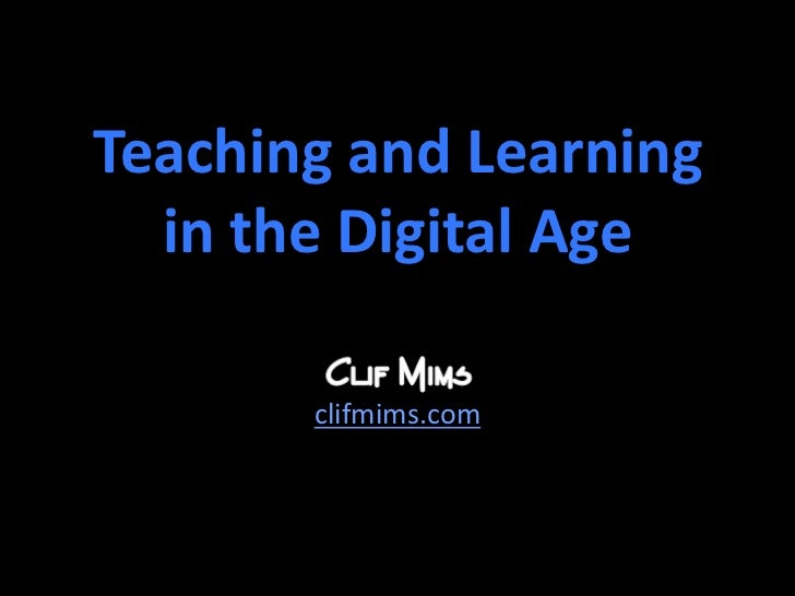 Teaching and Learningin the Digital Age<br />clifmims.com<br />