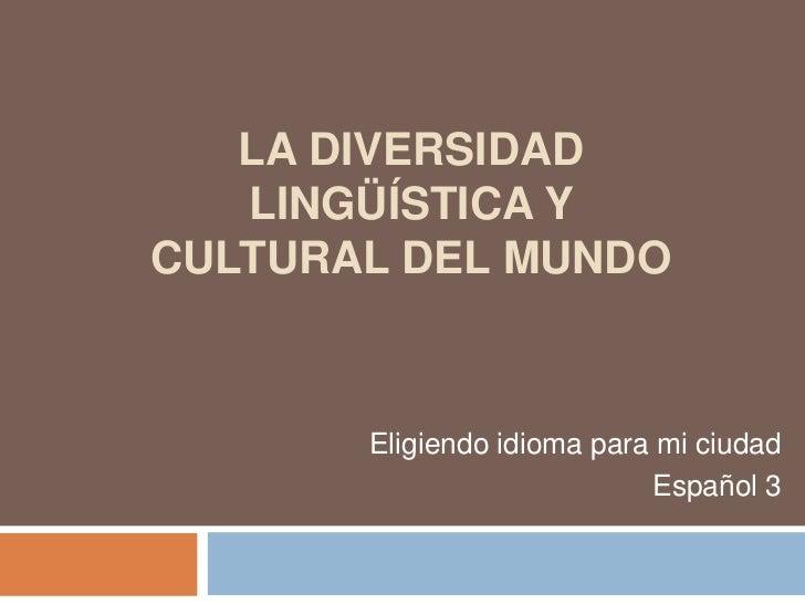 La diversidad lingüística y cultural del mundo<br />Eligiendo idioma para mi ciudad<br />Español 3<br />