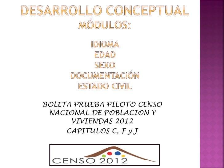 BOLETA PRUEBA PILOTO CENSO NACIONAL DE POBLACION Y VIVIENDAS 2012 CAPITULOS C, F y J