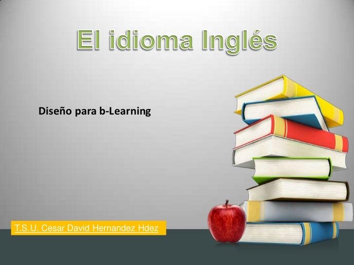 Diseño para b-LearningT.S.U. Cesar David Hernandez Hdez