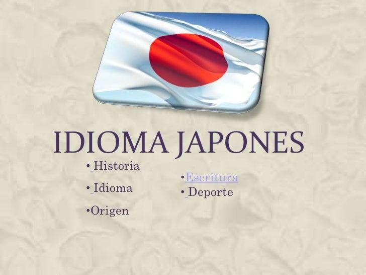 IDIOMA JAPONES <br /><ul><li>Escritura