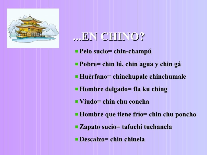 <ul><li>...EN CHINO? </li></ul><ul><li>Pelo sucio= chin-champú </li></ul><ul><li>Pobre= chin lú, chin agua y chin gá </li>...