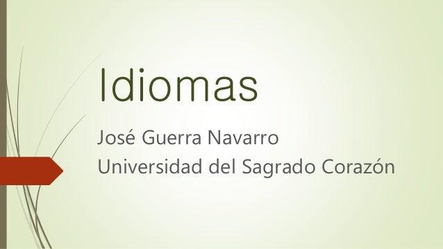 Idiomas José Guerra Navarro Universidad del Sagrado Corazón