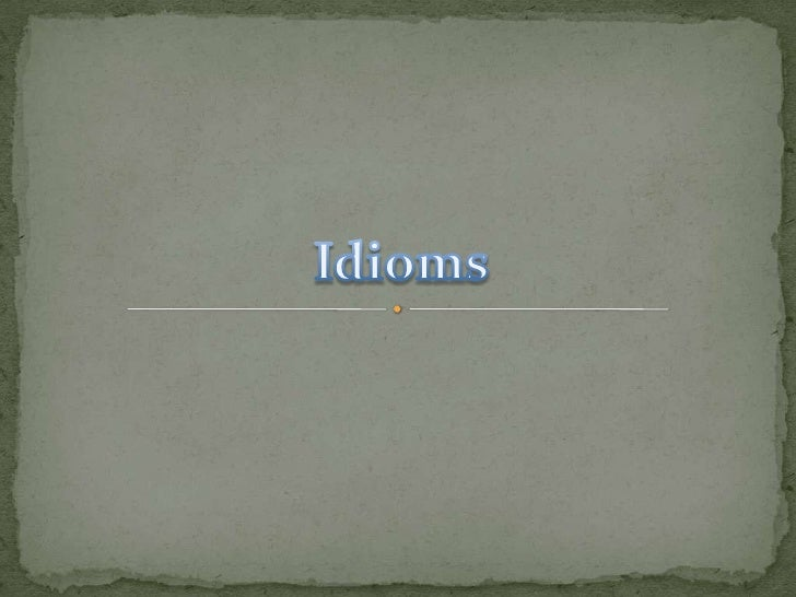 Idioms<br />