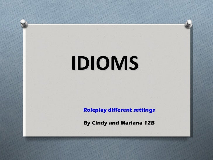 IDIOMS   Roleplay different settings By Cindy and Mariana 12B