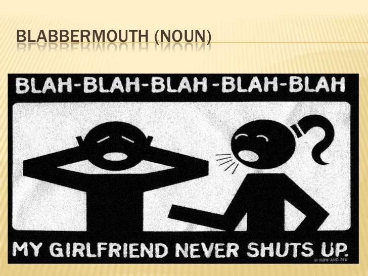 BLABBERMOUTH (NOUN)