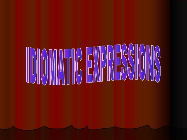 Idioms are expressions or turns ofIdioms are expressions or turns ofexpressions whose meanings cannotexpressions whose mea...