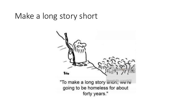 idiom short story A reduced form of to cut a long story short and to make a long story short  ( idiomatic) introducing a short version of, or simply the conclusion of, a relevant  story.