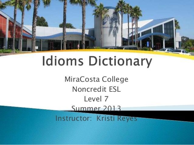 MiraCosta College Noncredit ESL Level 7 Summer 2013 Instructor: Kristi Reyes