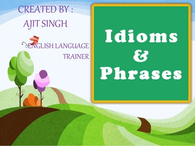 CREATED BY : AJIT SINGH ENGLISH LANGUAGE TRAINER