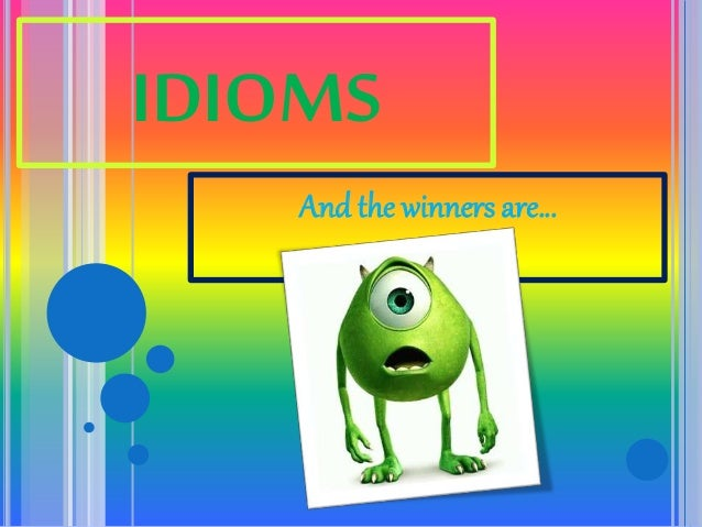 IDIOMS And the winners are…
