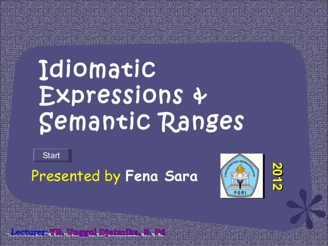 IdiomaticExpressions &Semantic RangesPresented by Fena SaraStartStart20122012