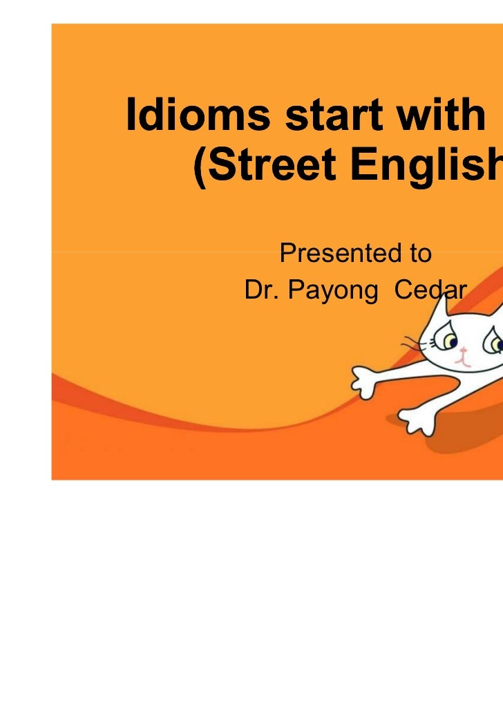 Idioms start with NOT   (Street English)        Presented to     Dr. Payong Cedar