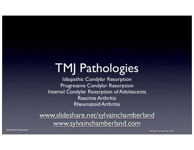 TMJ Pathologies                                   Idiopathic Condylar Resorption                                  Progress...