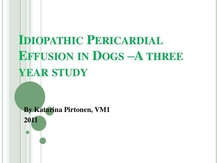 IDIOPATHIC PERICARDIALEFFUSION IN DOGS –A THREEYEAR STUDYBy Katarina Pirtonen, VM12011