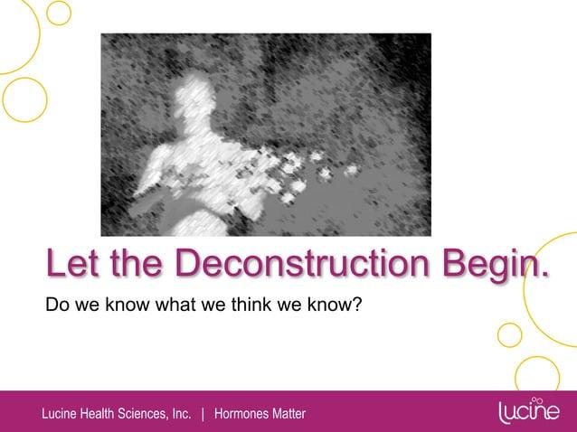 Lucine Health Sciences, Inc.   Hormones Matter Let the Deconstruction Begin. Do we know what we think we know?