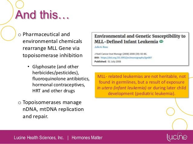 Lucine Health Sciences, Inc.   Hormones Matter And this… o Pharmaceutical and environmental chemicals rearrange MLL Gene v...