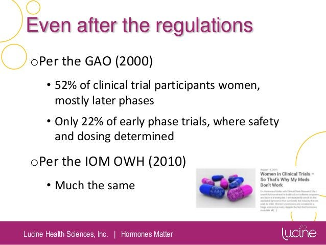 Lucine Health Sciences, Inc.   Hormones Matter Even after the regulations oPer the GAO (2000) • 52% of clinical trial part...