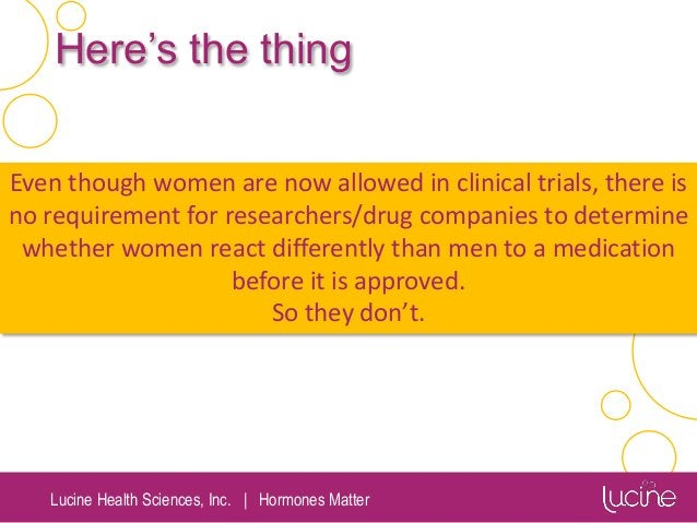 Lucine Health Sciences, Inc.   Hormones Matter Here's the thing Even though women are now allowed in clinical trials, ther...