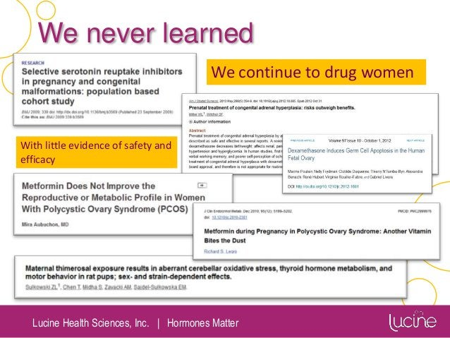 Lucine Health Sciences, Inc.   Hormones Matter We never learned With little evidence of safety and efficacy We continue to...