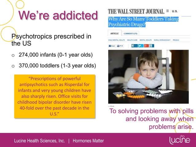 Lucine Health Sciences, Inc.   Hormones Matter We're addicted Psychotropics prescribed in the US o 274,000 infants (0-1 ye...