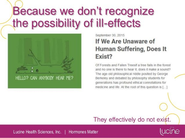 Lucine Health Sciences, Inc.   Hormones Matter Because we don't recognize the possibility of ill-effects They effectively ...