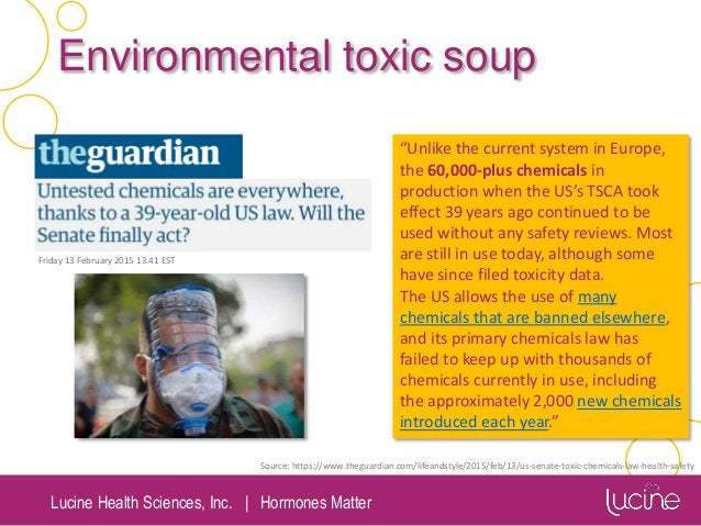 """Lucine Health Sciences, Inc.   Hormones Matter Environmental toxic soup """"Unlike the current system in Europe, the 60,000-p..."""