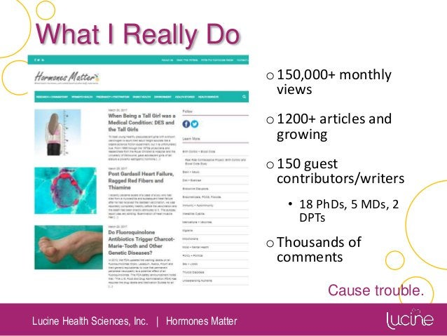 Lucine Health Sciences, Inc.   Hormones Matter What I Really Do o150,000+ monthly views o1200+ articles and growing o150 g...