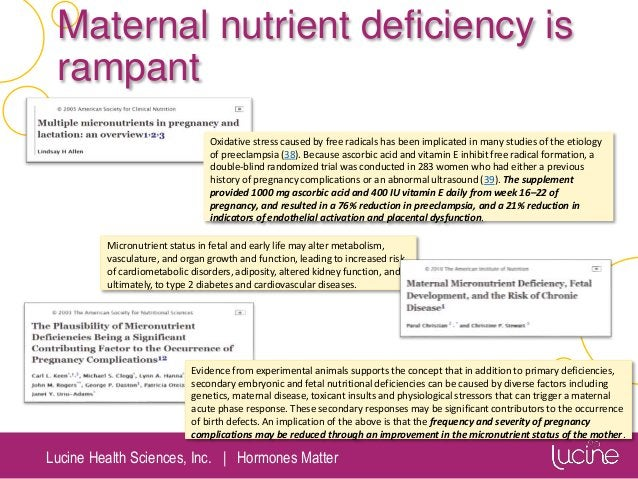 Lucine Health Sciences, Inc.   Hormones Matter Maternal nutrient deficiency is rampant Oxidative stress caused by free rad...