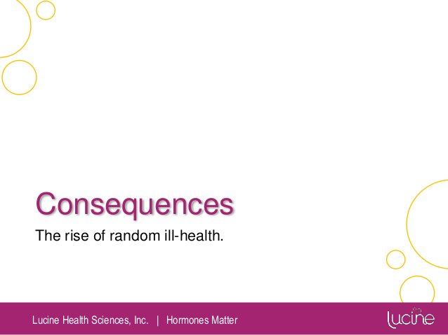 Lucine Health Sciences, Inc.   Hormones Matter Consequences The rise of random ill-health.