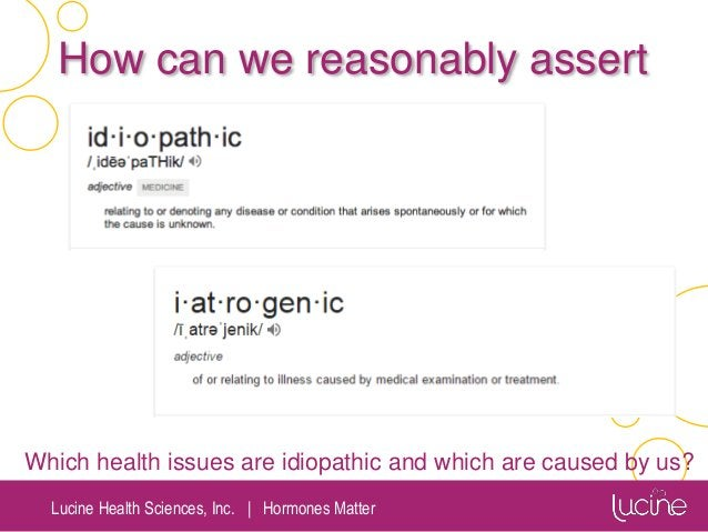 Lucine Health Sciences, Inc.   Hormones Matter How can we reasonably assert Which health issues are idiopathic and which a...