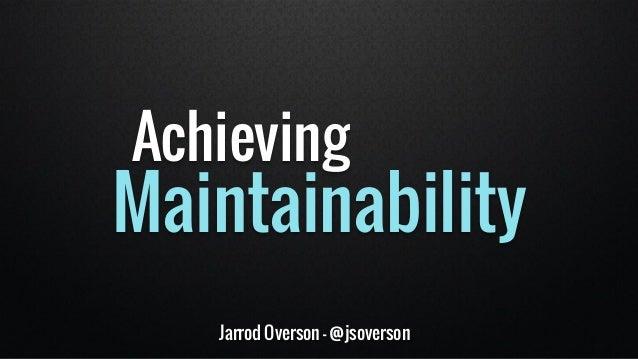 Jarrod Overson - @jsoverson Achieving Maintainability