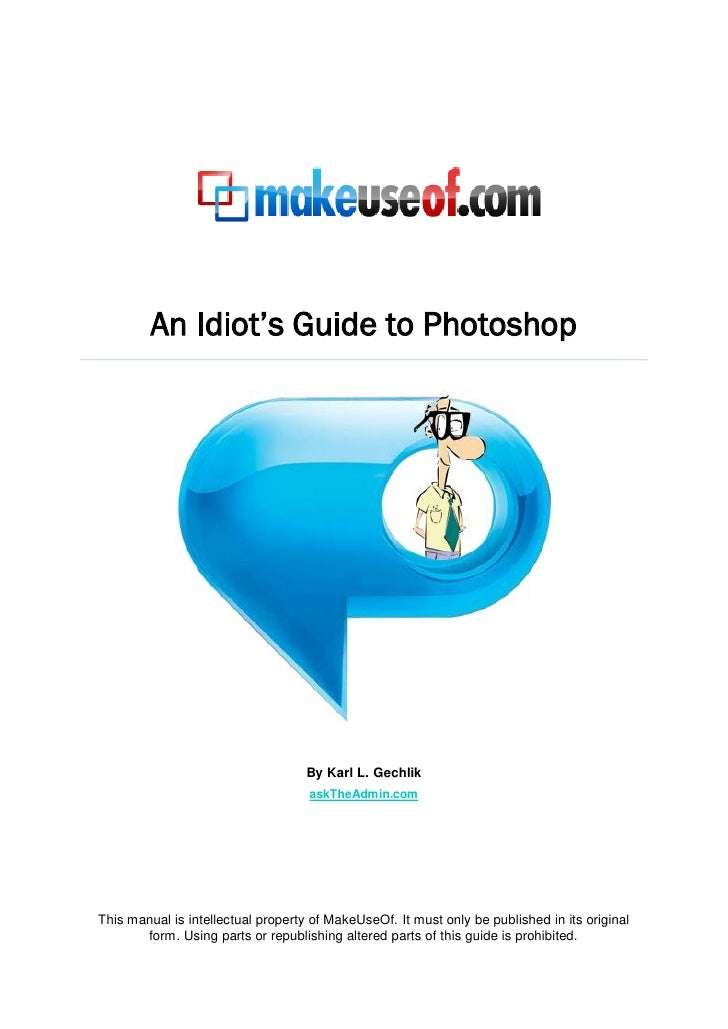 An Idiot's Guide to Photoshop                                         By Karl L. Gechlik                                  ...