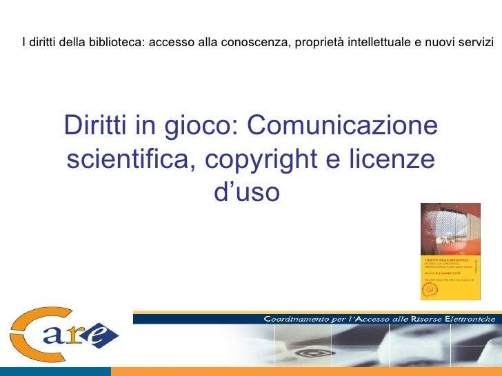 Diritti in gioco: Comunicazione scientifica, copyright e licenze d'uso   I diritti della biblioteca: accesso alla conoscen...