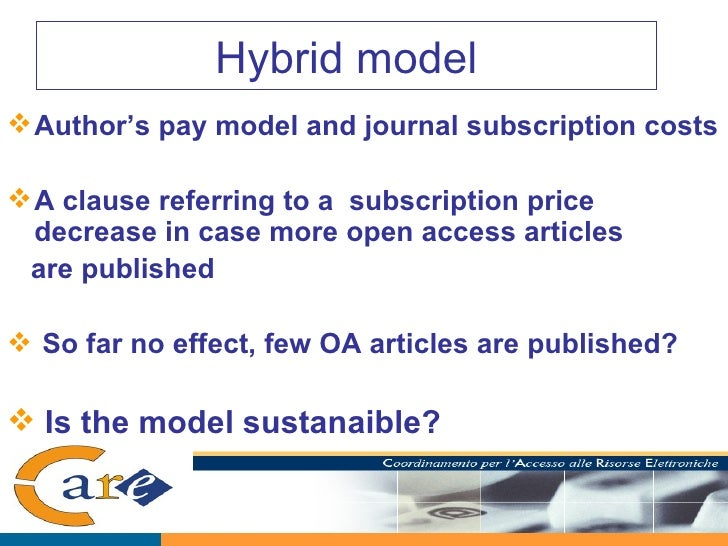 Hybrid model <ul><li>Author's pay model and journal subscription costs </li></ul><ul><li>A clause referring to a  subscrip...