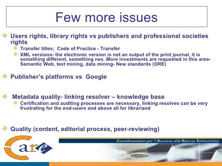 Few more issues <ul><li>Users rights, library rights vs publishers and professional societies rights </li></ul><ul><ul><li...