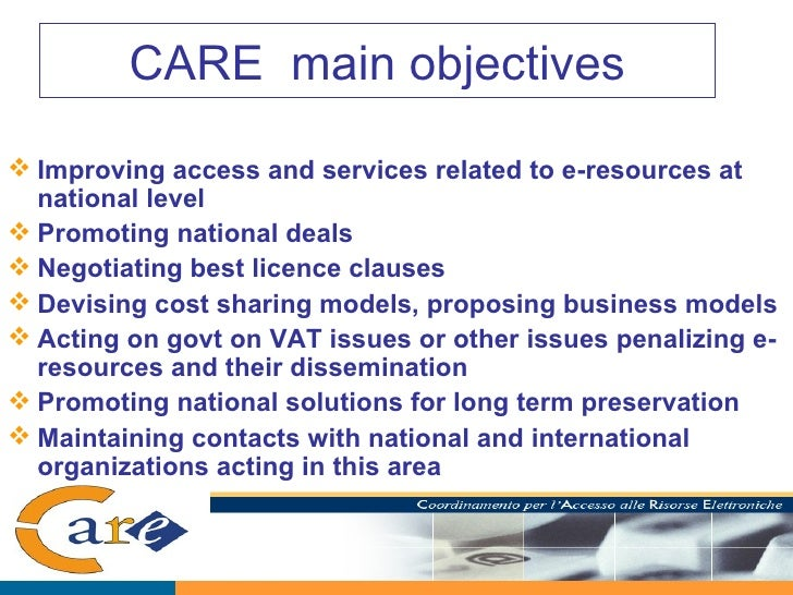 CARE  main objectives <ul><li>Improving access and services related to e-resources at national level  </li></ul><ul><li>Pr...