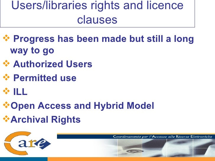Users/libraries rights and licence clauses <ul><li>Progress has been made but still a long way to go </li></ul><ul><li>Aut...