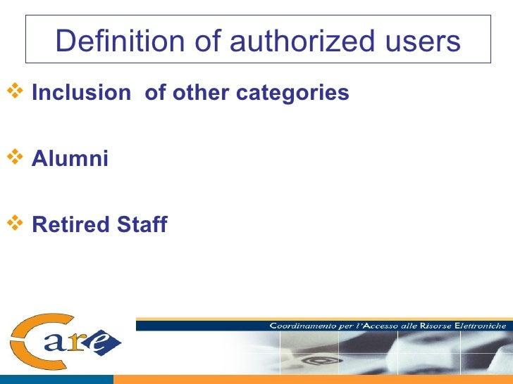 Definition of authorized users <ul><li>Inclusion  of other categories </li></ul><ul><li>Alumni </li></ul><ul><li>Retired S...