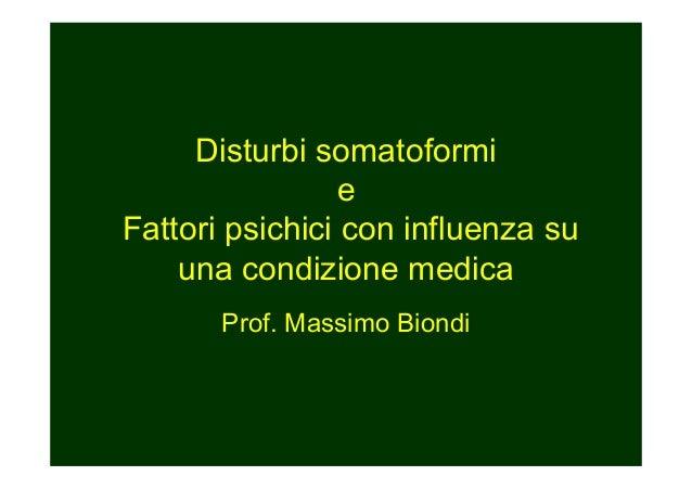 Disturbi somatoformi e Fattori psichici con influenza su una condizione medica Prof. Massimo Biondi