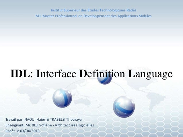 IDL: Interface Definition Language Travail par: NAOUI Hajer & TRABELSI Thouraya Enseignant: Mr. BEJI Sofiène - Architectur...