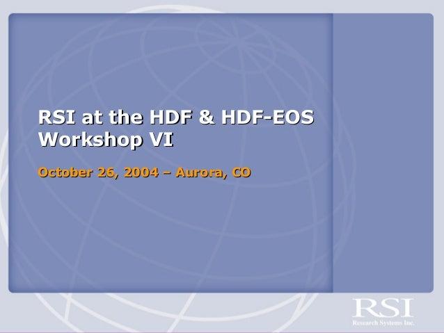 RSI at the HDF & HDF-EOS Workshop VI October 26, 2004 – Aurora, CO
