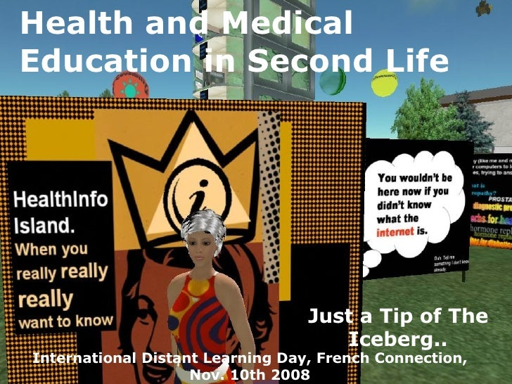 Health and Medical Education in Second Life Just a Tip of The Iceberg.. International Distant Learning Day, French Connect...