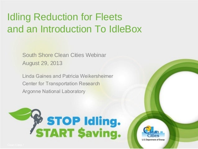 Idling Reduction for Fleets and an Introduction To IdleBox South Shore Clean Cities Webinar August 29, 2013 Linda Gaines a...