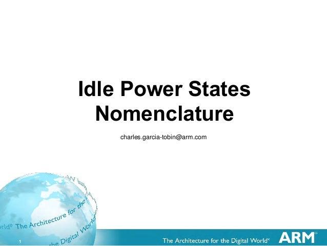 1 Idle Power States Nomenclature charles.garcia-tobin@arm.com